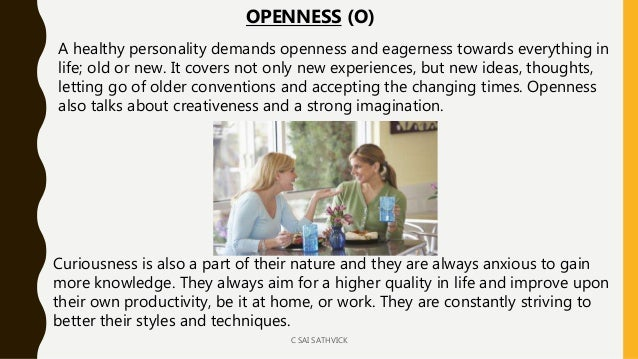 A healthy personality demands openness and eagerness towards everything in life; old or new. It covers not only new experi...
