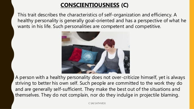 This trait describes the characteristics of self-organization and efficiency. A healthy personality is generally goal-orie...