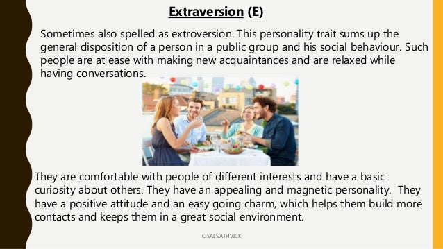 Sometimes also spelled as extroversion. This personality trait sums up the general disposition of a person in a public gro...