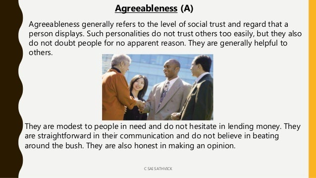 Agreeableness generally refers to the level of social trust and regard that a person displays. Such personalities do not t...
