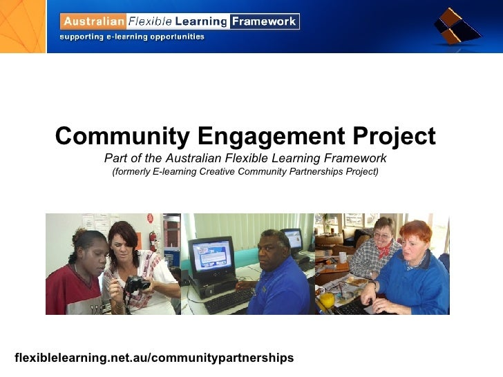 Community Engagement Project Part of the Australian Flexible Learning Framework (formerly  E-learning Creative Community P...