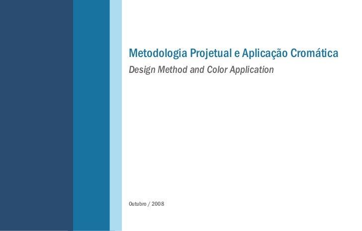 Metodologia Projetual e Aplicação CromáticaDesign Method and Color ApplicationOutubro / 2008
