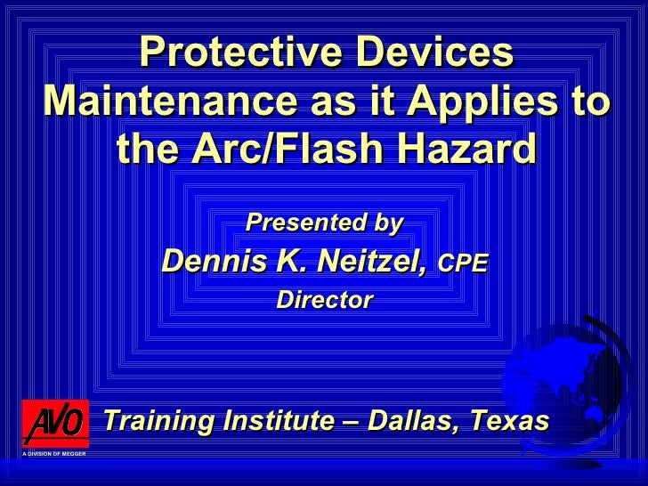 Protective Devices Maintenance as it Applies to the Arc/Flash Hazard Presented by Dennis K. Neitzel,  CPE Director   Train...