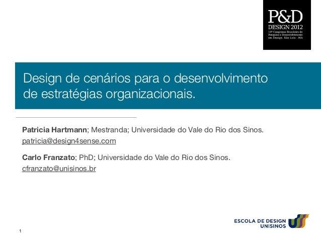 Design de cenários para o desenvolvimento    de estratégias organizacionais.    Patricia Hartmann; Mestranda; Universidade...