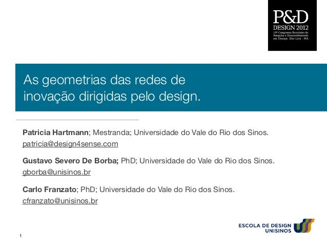 As geometrias das redes de    inovação dirigidas pelo design.    Patricia Hartmann; Mestranda; Universidade do Vale do Rio...
