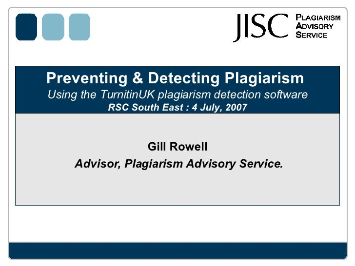 Preventing & Detecting Plagiarism  Using the TurnitinUK plagiarism detection software RSC South East : 4 July, 2007 Gill R...