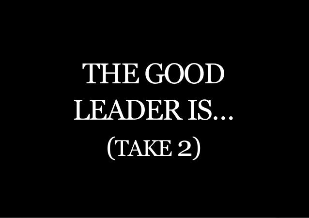 THE SECOND LITTLE BOOK OF LEADERSHIP THE GOODLEADER IS…  (Take 2)    11