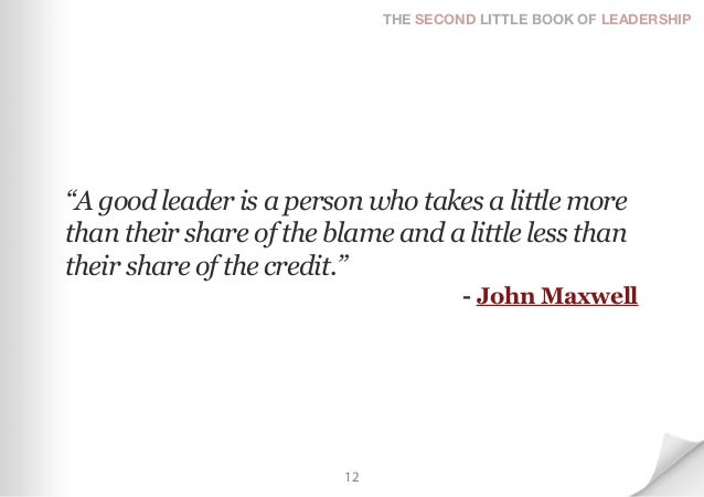 """THE SECOND LITTLE BOOK OF LEADERSHIP""""A good leader is a person who takes a little morethan their share of the blame and a ..."""