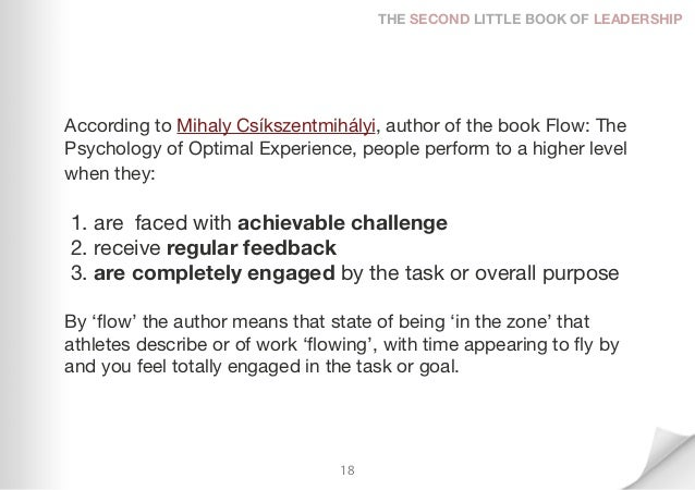 THE SECOND LITTLE BOOK OF LEADERSHIPAccording to Mihaly Csíkszentmihályi, author of the book Flow: ThePsychology of Optima...