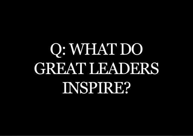 THE SECOND LITTLE BOOK OF LEADERSHIP Q: WHAT DOGREAT LEADERS   INSPIRE?      19