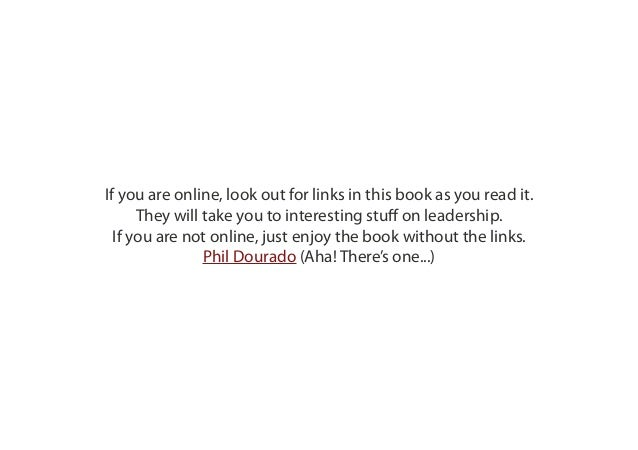If you are online, look out for links in this book as you read it.      They will take you to interesting stuff on leaders...