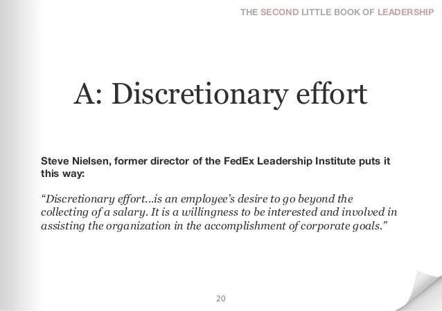 THE SECOND LITTLE BOOK OF LEADERSHIP       A: Discretionary effortSteve Nielsen, former director of the FedEx Leadership I...