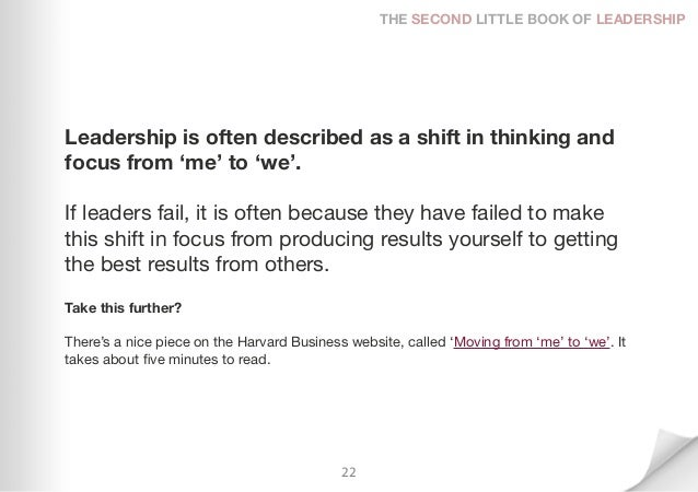 THE SECOND LITTLE BOOK OF LEADERSHIPLeadership is often described as a shift in thinking andfocus from 'me' to 'we'.If lea...