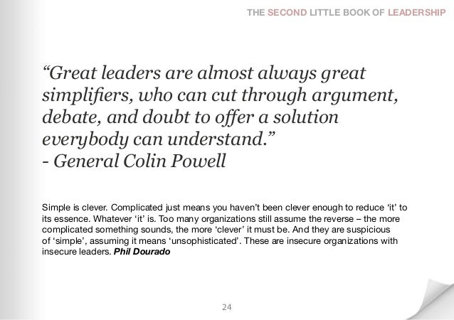 """THE SECOND LITTLE BOOK OF LEADERSHIP""""Great leaders are almost always greatsimplifiers, who can cut through argument,debate..."""