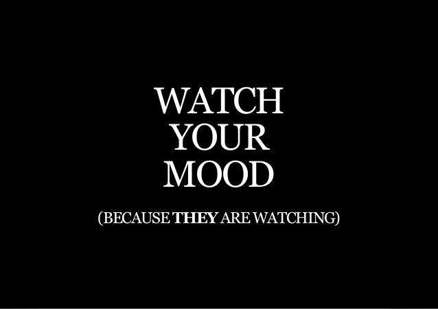 THE SECOND LITTLE BOOK OF LEADERSHIP      WATCH      YOUR      MOOD(Because they are WATCHING)            37