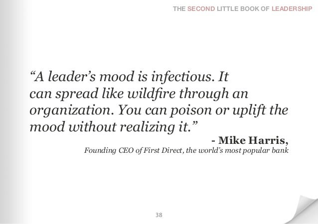 """THE SECOND LITTLE BOOK OF LEADERSHIP""""A leader's mood is infectious. Itcan spread like wildfire through anorganization. You..."""