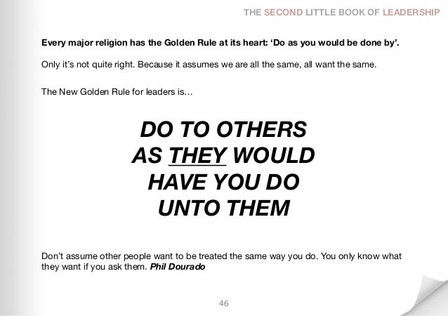 THE SECOND LITTLE BOOK OF LEADERSHIPEvery major religion has the Golden Rule at its heart: 'Do as you would be done by'.On...