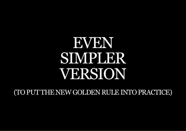 THE SECOND LITTLE BOOK OF LEADERSHIP              EVEN            SIMPLER            VERSION(to put the New Golden Rule in...