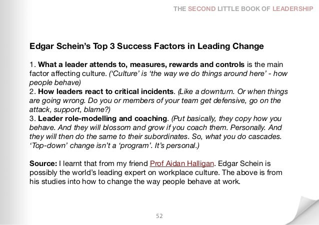 THE SECOND LITTLE BOOK OF LEADERSHIPEdgar Schein's Top 3 Success Factors in Leading Change1. What a leader attends to, mea...