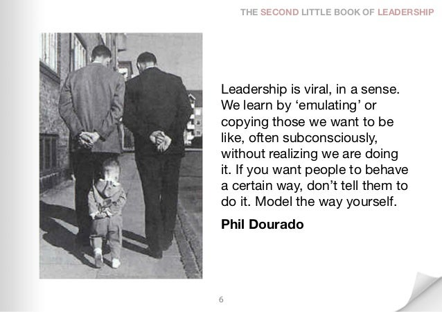 THE SECOND LITTLE BOOK OF LEADERSHIPLeadership is viral, in a sense.We learn by 'emulating' orcopying those we want to bel...