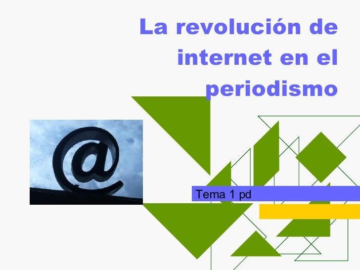 La revolución de internet en el periodismo Tema 1 pd