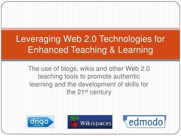 The use of blogs, wikis and other Web 2.0 teaching tools to promote authentic learning and the development of skills for t...