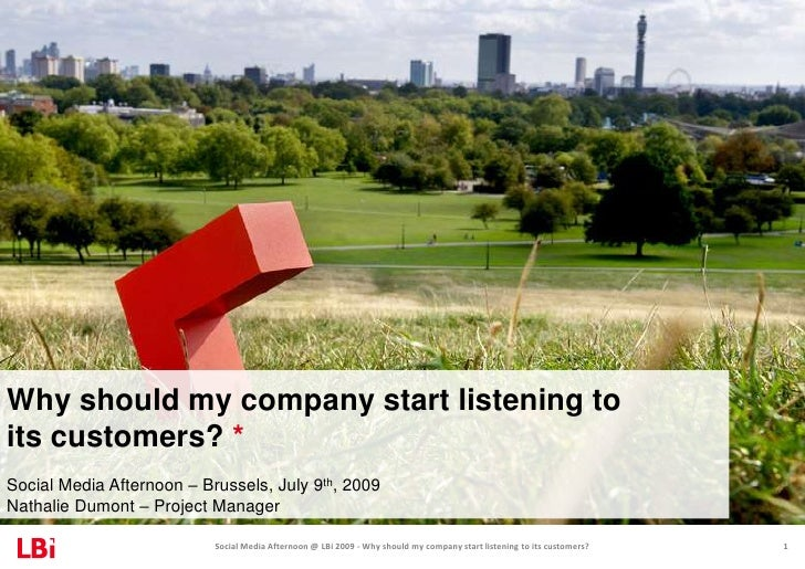 Why should my company start listening toits customers? *<br />Social Media Afternoon – Brussels, July 9th, 2009Nathalie Du...