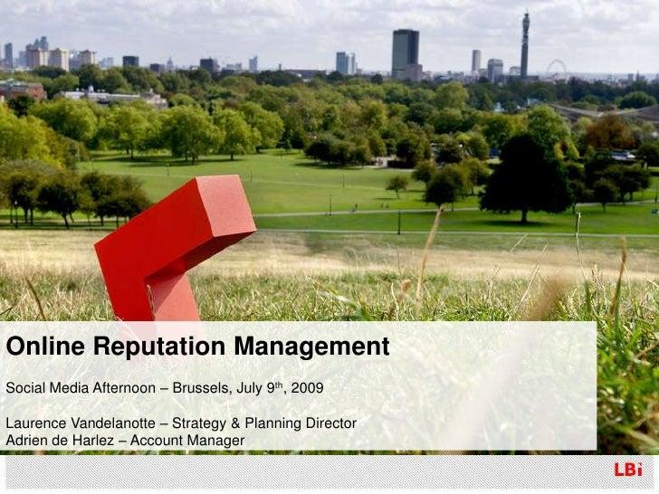 Social Media & Online ReputationManagement<br />LBi's Social Media Afternoon – Brussels, July 9th, 2009<br />Laurence Vand...