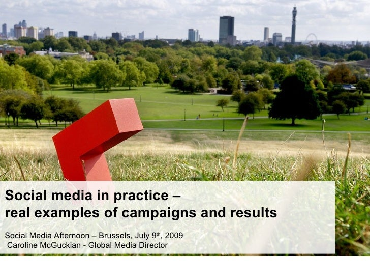 Social media in practice – real examples of campaigns and results Social Media Afternoon – Brussels, July 9th, 2009 Caroli...