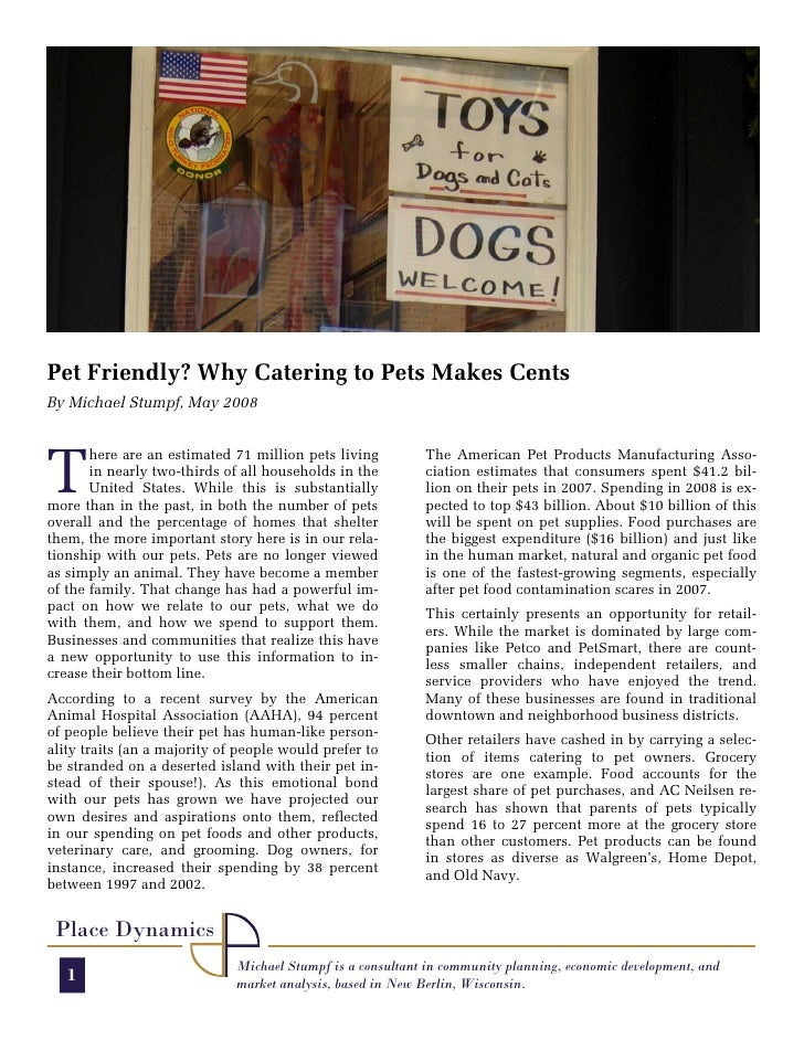 Pet Friendly? Why Catering to Pets Makes Cents By Michael Stumpf, May 2008     T        here are an estimated 71 million p...