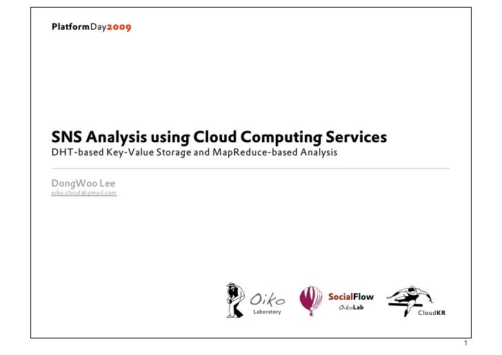 PlatformDay2009     SNS Analysis using Cloud Computing Services DHT-based Key-Value Storage and MapReduce-based Analysis  ...