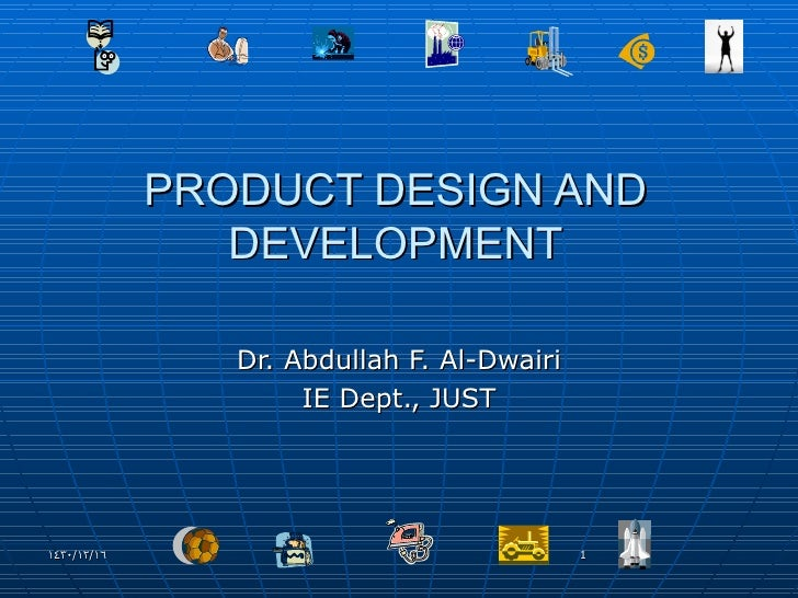 PRODUCT DESIGN AND DEVELOPMENT Dr. Abdullah F. Al-Dwairi IE Dept., JUST