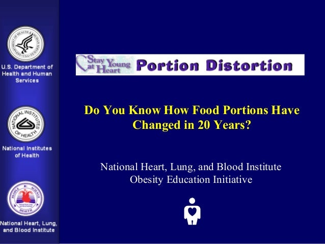 Do You Know How Food Portions Have       Changed in 20 Years?  National Heart, Lung, and Blood Institute        Obesity Ed...