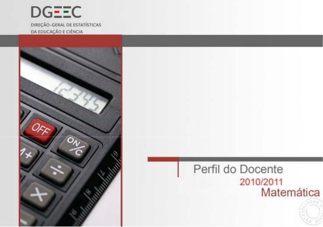 2 FICHA TÉCNICA Título Perfil do Docente 2010/2011 – Matemática Autoria Direção-Geral de Estatísticas da Educação e Ciênci...