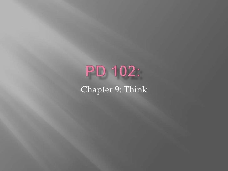 PD 102:<br />Chapter 9: Think <br />