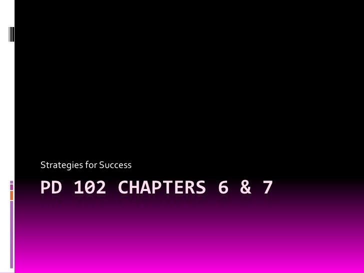 PD 102 CHAPTERS 6 & 7<br />Strategies for Success<br />