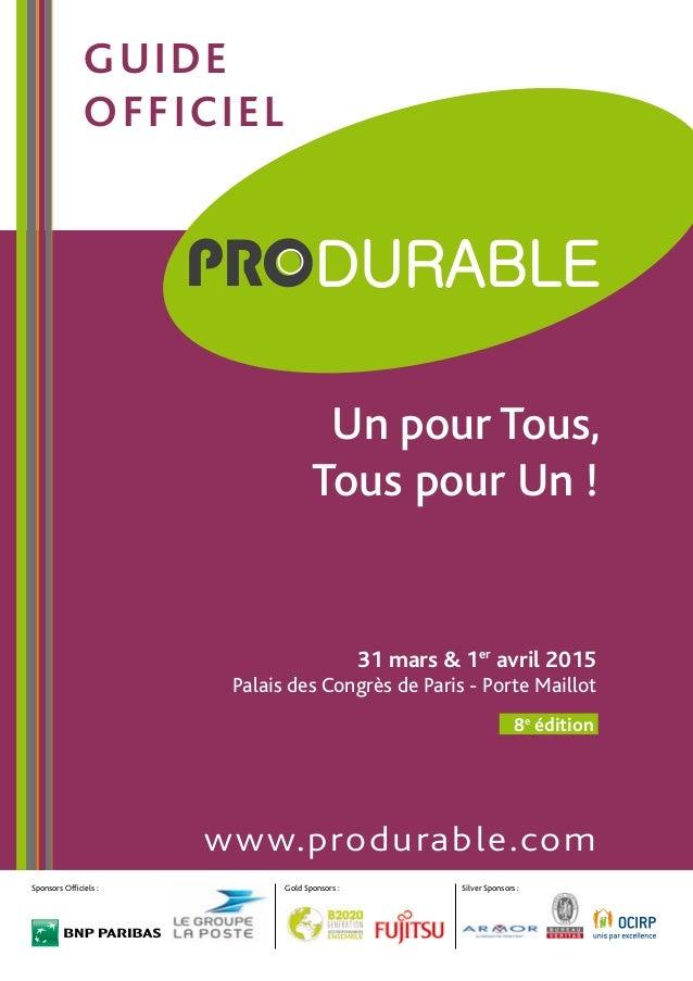 31 mars & 1er avril 2015 Palais des Congrès de Paris - Porte Maillot www.produrable.com 8e édition guide officiel Sponsors...