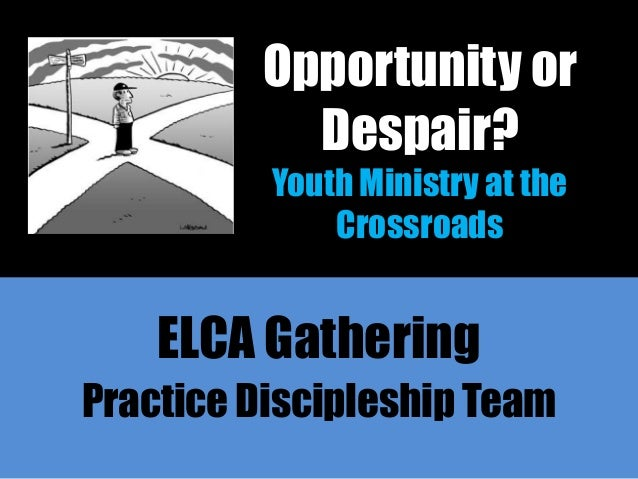 Opportunity or           Despair?          Youth Ministry at the              Crossroads    ELCA GatheringPractice Discipl...