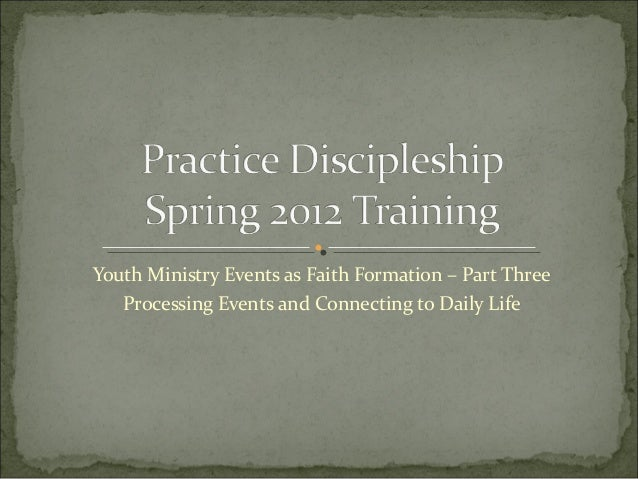 Youth Ministry Events as Faith Formation – Part Three   Processing Events and Connecting to Daily Life