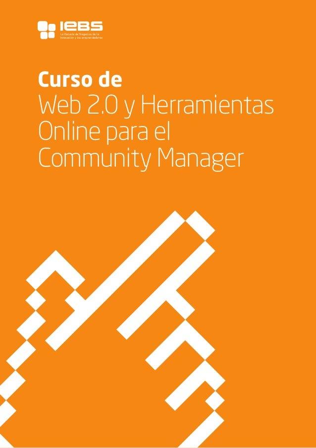 1 Curso de Web 2.0 y Herramientas Online para el Community Manager La Escuela de Negocios de la Innovación y los emprended...