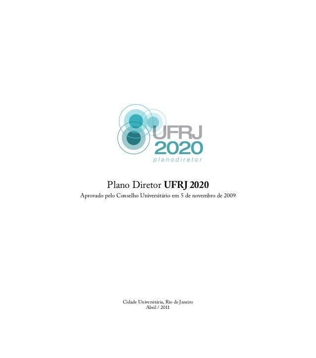 Plano Diretor UFRJ 2020 Aprovado pelo Conselho Universitário em 5 de novembro de 2009 Cidade Universitária, Rio de Janeiro...
