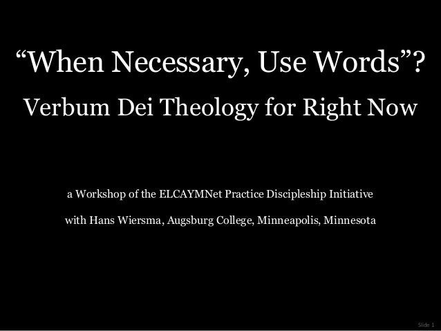 """When Necessary, Use Words""?Verbum Dei Theology for Right Now   a Workshop of the ELCAYMNet Practice Discipleship Initiati..."
