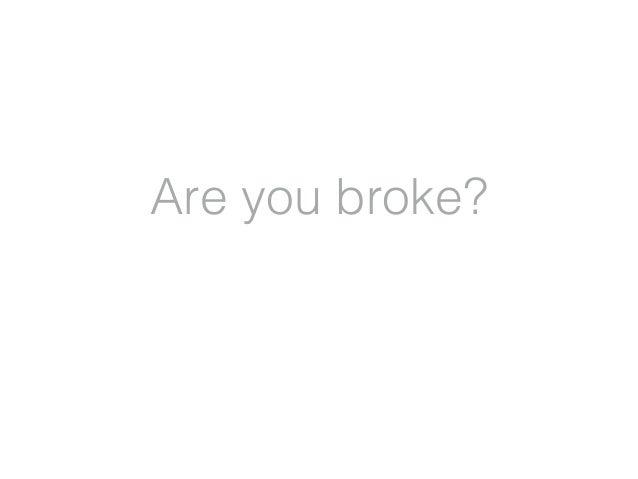 Are you broke?
