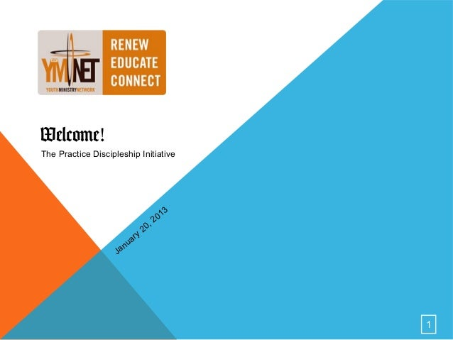 Welcome!The Practice Discipleship Initiative                                                 1   3                        ...