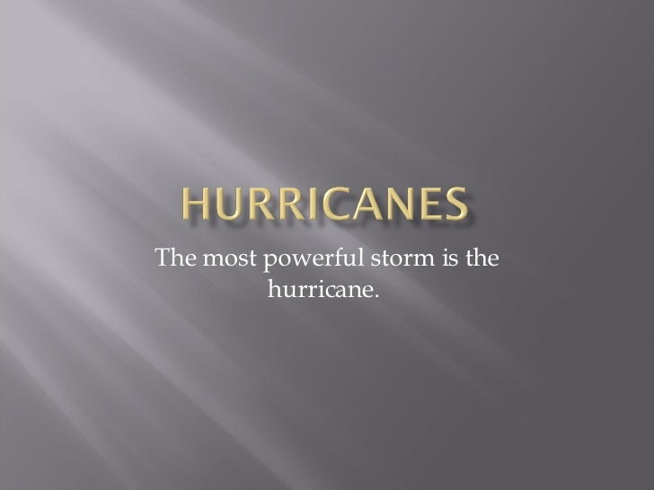 The most powerful storm is the hurricane.