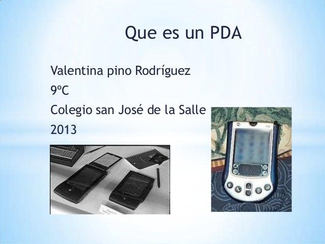 Que es un PDAValentina pino Rodríguez9ºCColegio san José de la Salle2013
