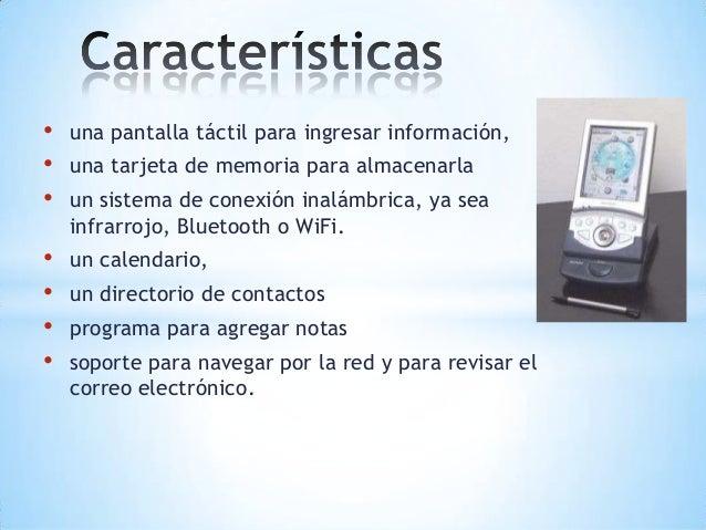 • una pantalla táctil para ingresar información,• una tarjeta de memoria para almacenarla• un sistema de conexión inalámbr...
