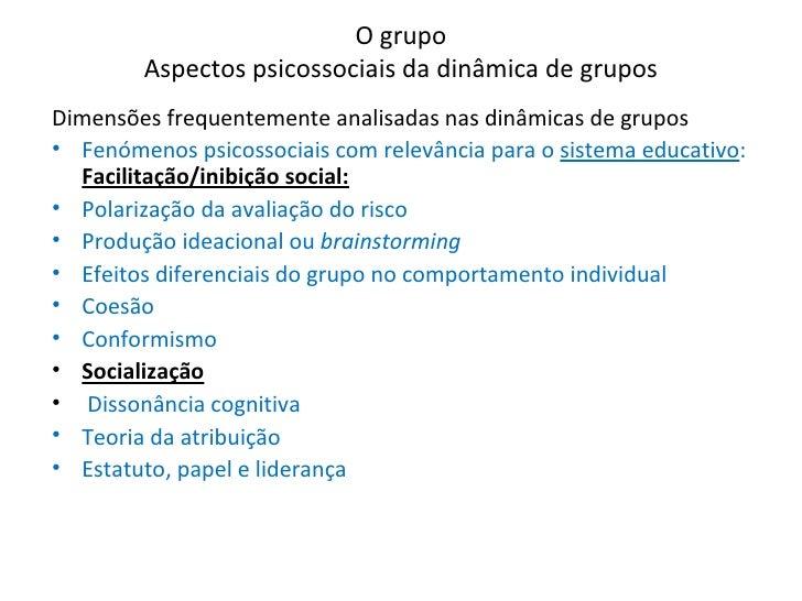 O grupo Aspectos psicossociais da dinâmica de grupos <ul><li>Dimensões frequentemente analisadas nas dinâmicas de grupos <...