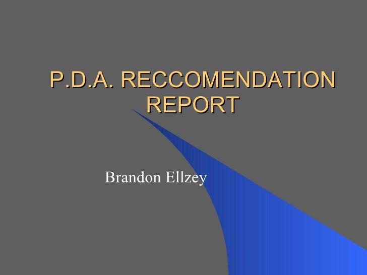 P.D.A. RECCOMENDATION REPORT Brandon Ellzey