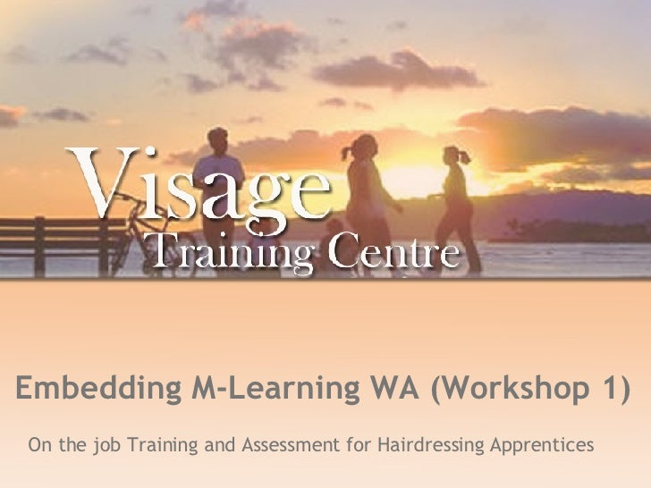 Embedding M-Learning WA (Workshop 1) On the job Training and Assessment for Hairdressing Apprentices